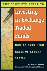 The Complete Guide to Investing in Exchange Traded Funds: How to Earn High Rates of Return - Safely ebook by Maeda, Martha