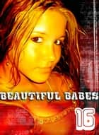 Beautiful Babes - A sexy photo book - Volume 16 ebook by Martina Perez
