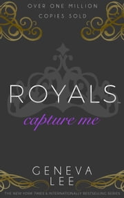 Capture Me - Royals Saga, #6 ebook by Geneva Lee