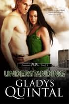 Understanding (Novella #3 in the Someone To Love Me trilogy) ebook by Gladys Quintal