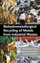 Biohydrometallurgical Recycling of Metals from Industrial Wastes ebook by Hong Hocheng, Mital Chakankar, Umesh Jadhav