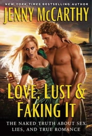 Love, Lust & Faking It - The Naked Truth About Sex, Lies, and True Romance ebook by Jenny McCarthy
