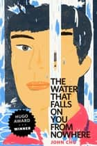 The Water That Falls on You from Nowhere - A Tor.Com Original ebook by John Chu
