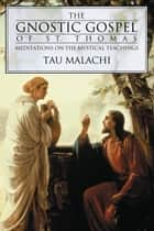 The Gnostic Gospel of St. Thomas ebook by Tau Malachi