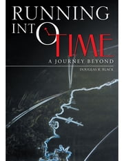 Running Into Time: A Journey Beyond ebook by Douglas R. Black