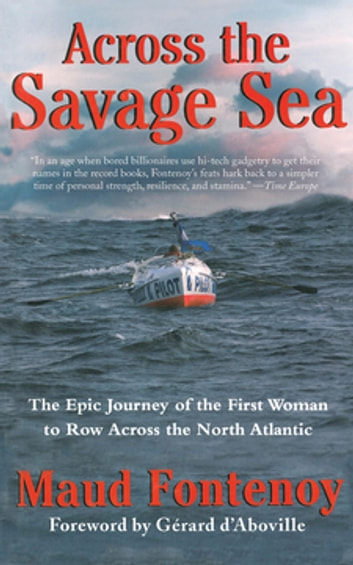 Across the Savage Sea - The Epic Journey of the First Woman to Row Across the North Atlantic ebook by Maud Fontenoy