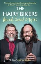 The Hairy Bikers Blood, Sweat and Tyres - The Autobiography eBook by Hairy Bikers