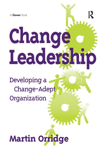 Change Leadership - Developing a Change-Adept Organization ebook by Martin Orridge
