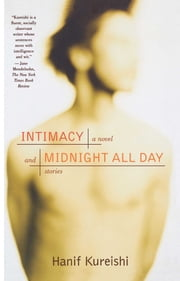 Intimacy and Midnight All Day - A Novel and Stories ebook by Hanif Kureishi