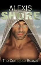 The White Knight Trilogy ebook by Alexis Shore