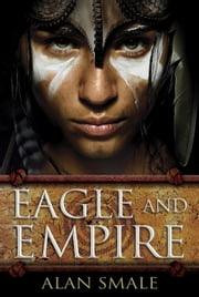 Eagle and Empire - The Clash of Eagles Trilogy Book III ebook by Alan Smale