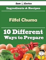 10 Ways to Use Filfel Chuma (Recipe Book) ebook by Harriette Ouellette,Sam Enrico