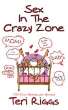 Sex in the Crazy Zone ebook by Teri Riggs