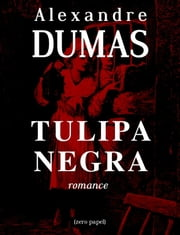 A tulipa negra - Romance ebook by Kobo.Web.Store.Products.Fields.ContributorFieldViewModel