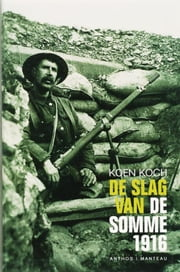 De slag van de Somme 1916 ebook by Koen Koch