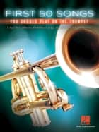 First 50 Songs You Should Play on the Trumpet ebook by Hal Leonard Corp.