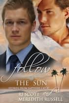 Follow The Sun ebook by RJ Scott, Meredith Russell