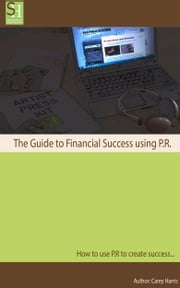 The Guide to Financial Success Using P.R. ebook by Carey Harris