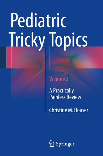 Pediatric Tricky Topics, Volume 2 - A Practically Painless Review ebook by Christine M. Houser