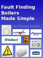 Fault Finding Boilers Made Simple ebook by Thomas Nwafor