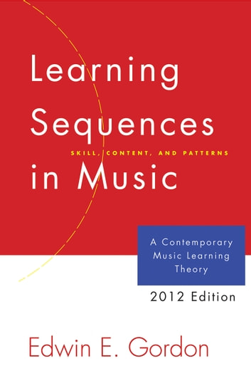 Learning Sequences in Music - A Contemporary Music Learning Theory (2012 Edition) ebook by Edwin E. Gordon