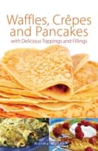 Waffles, Crepes and Pancakes ebook by Norma Miller