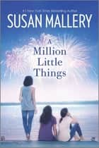 A Million Little Things - A Novel ebook by