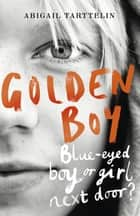 Golden Boy - A compelling, brave novel about coming to terms with being intersex ebook by Abigail Tarttelin