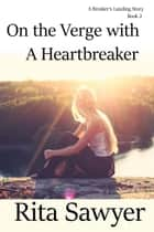 On The Verge With A Heartbreaker ebook by Rita Sawyer