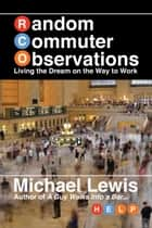 Random Commuter Observations (RCOs) - Living the Dream on the Way to Work ebook by Michael Lewis
