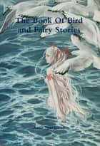 The Book of Bird and Fairy Stories ebook by Anne Spackman