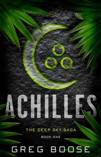 Achilles - The Deep Sky Saga - Book One ebook by Greg Boose