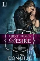 First Comes Desire ebook by Tina Donahue