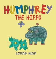 Humphrey The Hippo ebook by Lynne King