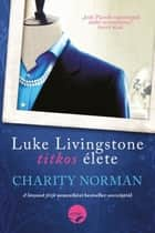Luke Livingstone titkos élete ebook by Charity Norman