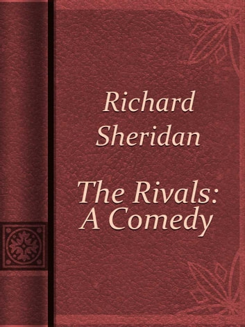 the rivals by richaed sheridan essay The rivals – wikipediathe rivals is a comedy of manners by richard brinsley sheridan in five acts it was first performed at covent garden theatre on 17 january 1775 the rivals | introduction & overview – bookragscoman introduction to the rivals by richard brinsley sheridan.