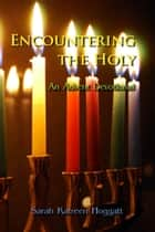 Encountering the Holy: An Advent Devotional ebook by Sarah Katreen Hoggatt