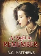 A Night To Remember ebook by R.C. Matthews