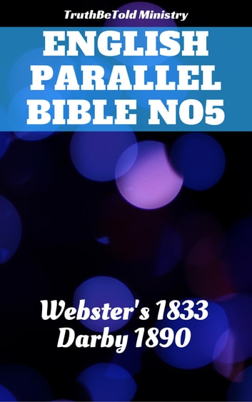English Parallel Bible No5 - Webster's 1833 - Darby 1890 ebook by TruthBeTold Ministry