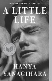 A Little Life - A Novel ebook by Hanya Yanagihara