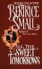 All the Sweet Tomorrows ebook by Bertrice Small