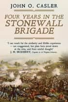 Four Years in the Stonewall Brigade ebook by