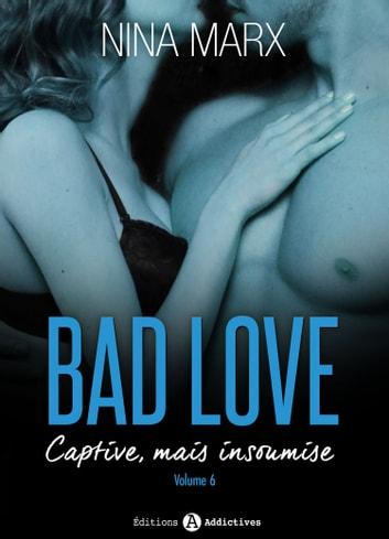 Bad Love Captive, mais insoumise 6 eBook by Nina Marx