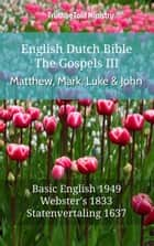 English Dutch Bible - The Gospels III - Matthew, Mark, Luke and John - Basic English 1949 - Websters 1833 - Statenvertaling 1637 ebook by TruthBeTold Ministry, Joern Andre Halseth, Samuel Henry Hooke