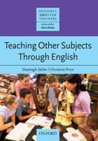 Teaching Other Subjects Through English - Resource Books for Teachers ebook by Sheelagh Deller,Christine Price