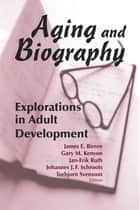 Aging and Biography ebook by Gary Kenyon, PhD,James E. Birren, PhD,Jan-Erik Ruth, PhD,Johannes J.F. Schroots, PhD,Torbjorn Svensson, PhD
