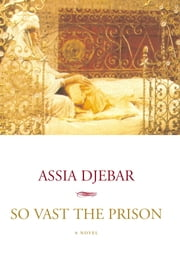 So Vast the Prison - A Novel ebook by Assia Djebar,Betsy Wing