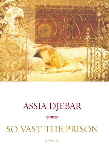 So Vast the Prison - A Novel ebook by Assia Djebar