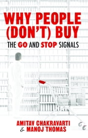 Why People (Don't) Buy - The Go and Stop Signals ebook by Amitav Chakravarti,Manoj Thomas