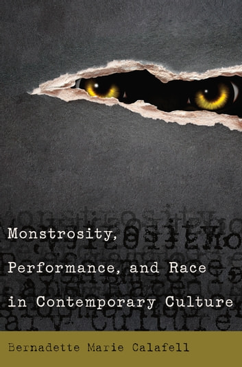Monstrosity, Performance, and Race in Contemporary Culture eBook by Bernadette Marie Calafell